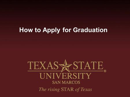 How to Apply for Graduation. Log in to the student portal www.txstate.edu Click on CatsWeb Click on Student Services Click Here.