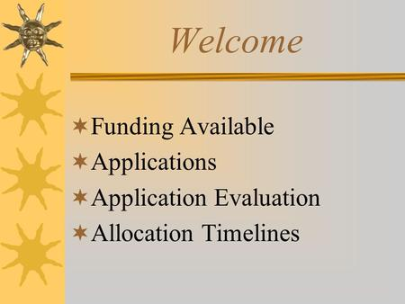 Welcome  Funding Available  Applications  Application Evaluation  Allocation Timelines.