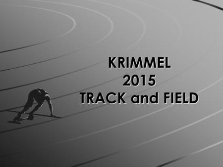 KRIMMEL 2015 TRACK and FIELD. Coaching Staff Caroline Gonzales – Head Girls David Gresham – Head Boys Michael Carbery Brad Faldyn Jessica Fanucchi Brian.