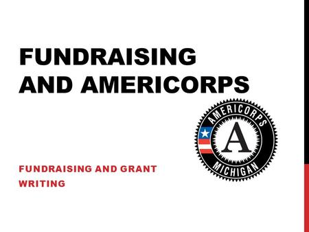 FUNDRAISING AND AMERICORPS FUNDRAISING AND GRANT WRITING.