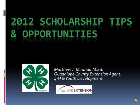 Matthew J. Miranda M.Ed. Guadalupe County Extension Agent: 4-H & Youth Development.