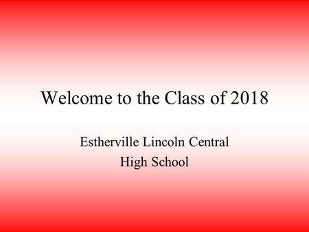Welcome to the Class <strong>of</strong> 2018 Estherville Lincoln Central High School.