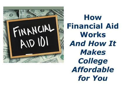How Financial Aid Works And How It Makes College Affordable for You.