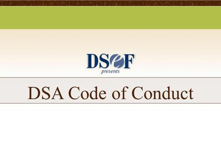 Presents DSA Code of Conduct. Code of Conduct DSA Code of Conduct – Provision 1. Deceptive or Unlawful Consumer or Recruiting Practices a.No member company.