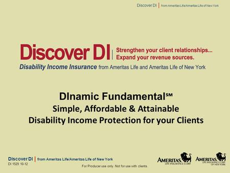 Discover DI | from Ameritas Life/Ameritas Life of New York For Producer use only. Not for use with clients. DI 1529 10-12 DInamic Fundamental ℠ Simple,