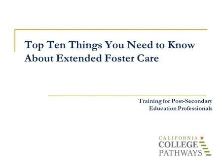 Top Ten Things You Need to Know About Extended Foster Care Training for Post-Secondary Education Professionals.