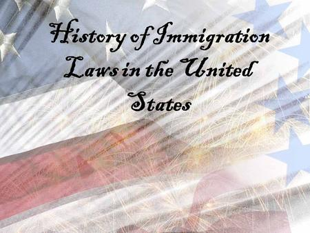History of Immigration Laws in the United States.
