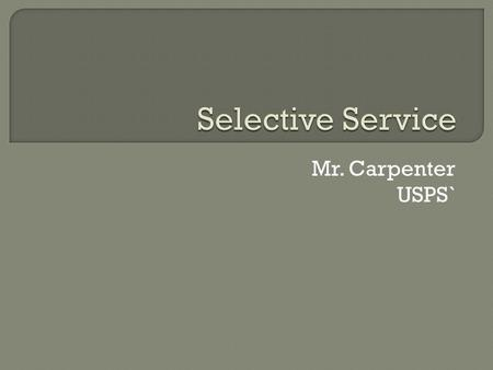 Mr. Carpenter USPS`.  President FDR signed  Created the nation's first peacetime draft  Formally established Selective Service System.