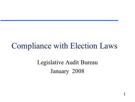1 Compliance with Election Laws Legislative Audit Bureau January 2008.