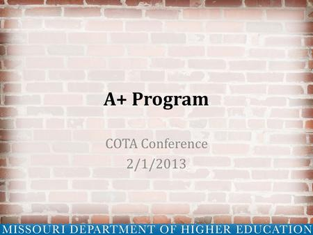 A+ Program COTA Conference 2/1/2013. Agenda Historical Perspective A Look Ahead Program Overview Proposed Amendments Hot Topics Q&A.