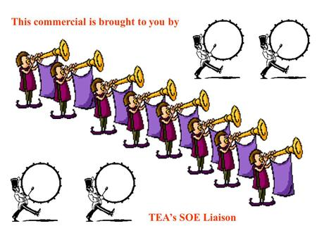 This commercial is brought to you by TEA's SOE Liaison.