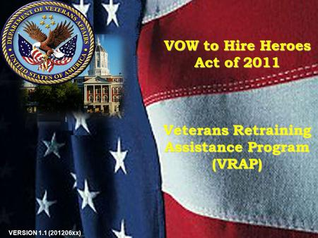 VOW to Hire Heroes Act of 2011 Veterans Retraining Assistance Program (VRAP) 1 VERSION 1.1 (201206xx)