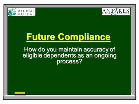 Future Compliance How do you maintain accuracy of eligible dependents as an ongoing process?