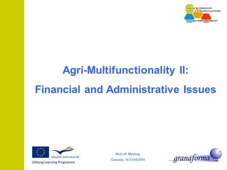 Kick-off Meeting Granada, 16-17/04/2009 Agri-Multifunctionality II: Financial and Administrative Issues.