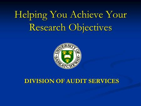Helping You Achieve Your Research Objectives DIVISION OF AUDIT SERVICES.