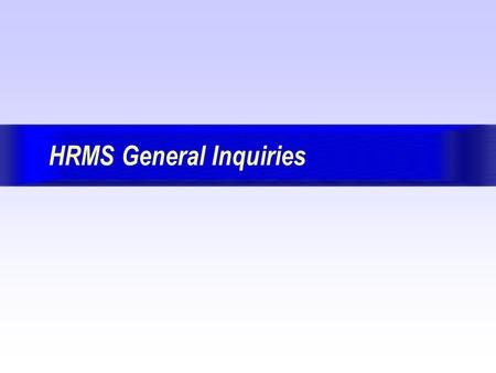 HRMS General Inquiries. Page: 2 Version 7.7 May 29, 2002 BackForwardIndex Exit Session Organization This session was designed to be instructor led and.