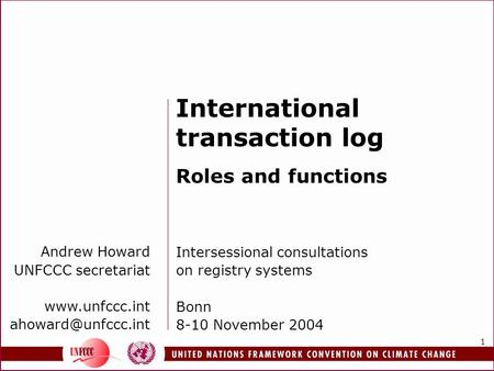 1 Andrew Howard UNFCCC secretariat  International transaction log Roles and functions Intersessional consultations on.