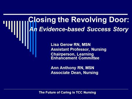 Closing the Revolving Door: An Evidence-based Success Story Lisa Gerow RN, MSN Assistant Professor, Nursing Chairperson, Learning Enhancement Committee.