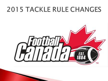 2015 TACKLE RULE CHANGES. All Rights Reserved. Football Canada 2015.
