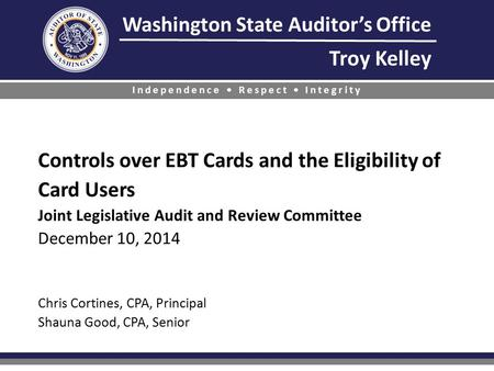 Washington State Auditor's Office Troy Kelley Independence Respect Integrity Controls over EBT Cards and the Eligibility of Card Users Controls over EBT.