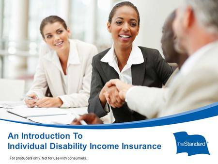 © 2010 Standard Insurance Company 17232PPT (Rev 6/14) SI/SNY An Introduction To Individual Disability Income Insurance For producers only. Not for use.