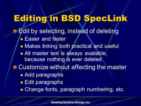 Building Systems Design, Inc. Editing in BSD SpecLink Edit by selecting, instead of deleting Easier and faster Makes linking both practical and useful.