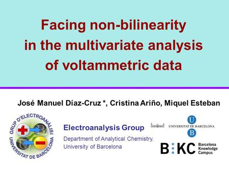 Facing non-bilinearity in the multivariate analysis of voltammetric data José Manuel Díaz-Cruz *, Cristina Ariño, Miquel Esteban Electroanalysis Group.