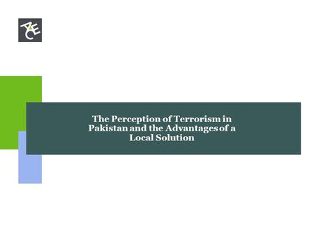 The Perception of Terrorism in Pakistan and the Advantages of a Local Solution.