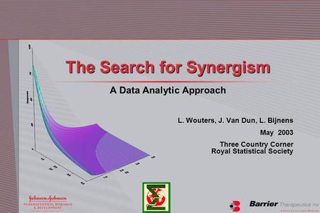 The Search for Synergism A Data Analytic Approach L. Wouters, J. Van Dun, L. Bijnens May 2003 Three Country Corner Royal Statistical Society.
