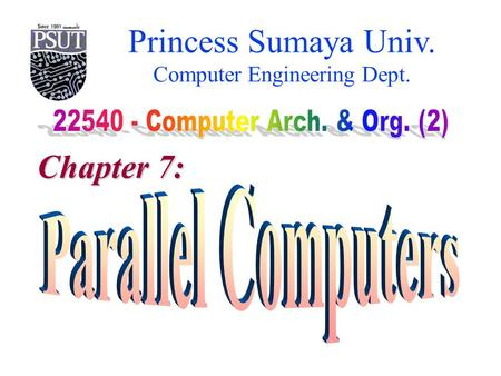 Princess Sumaya Univ. Computer Engineering Dept. Chapter 7: