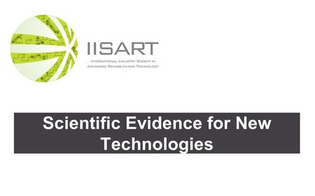 Scientific Evidence for New Technologies. Audience Scientific Evidence for New Technologies 2 Clinicians Scientist s Engineer s Others.