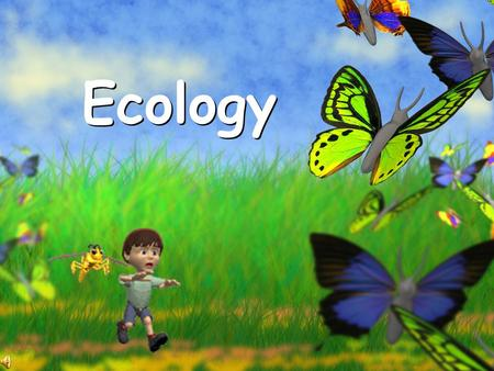 Ecology What is Ecology? The study of the interaction of living organisms with one another and their environment.