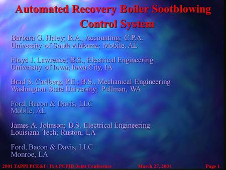 2001 TAPPI PCE&I / ISA PUPID Joint ConferenceMarch 27, 2001Page 1 Automated Recovery Boiler Sootblowing Control System Barbara G. Haley; B.A., Accounting;