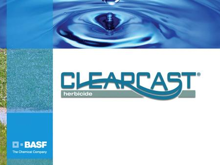 Insert new title slide. Clearcast ® herbicide, a new product from BASF Professional Vegetation Management (ProVM), provides aquatic and terrestrial weed.