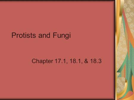 Protists and Fungi Chapter 17.1, 18.1, & 18.3.