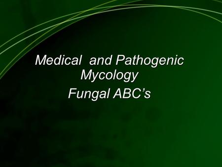 Medical and Pathogenic Mycology Fungal ABC's