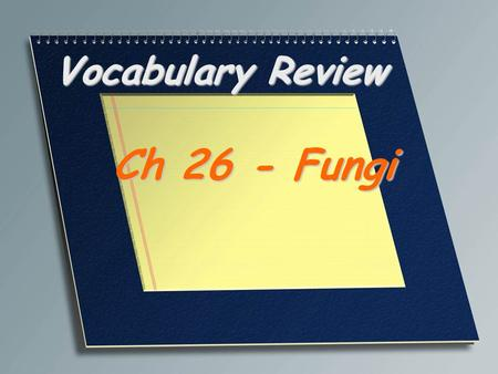 Vocabulary Review Ch 26 - Fungi. In biology, a fungus that grows in the form of a tangled mass of filaments Mold.