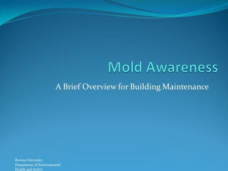 Rowan University Department of Environmental Health and Safety A Brief Overview for Building Maintenance.