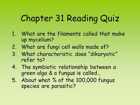 "Chapter 31 Reading Quiz What are the filaments called that make up mycelium? What are fungi cell walls made of? What characteristic does ""dikaryotic"" refer."