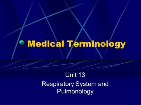 Medical Terminology Unit 13 Respiratory System and Pulmonology.
