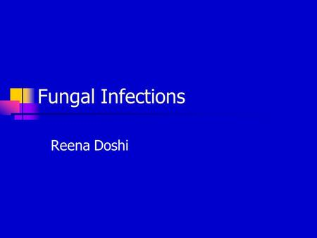 Fungal Infections Reena Doshi. Two major groups Candida Dermatophyte.