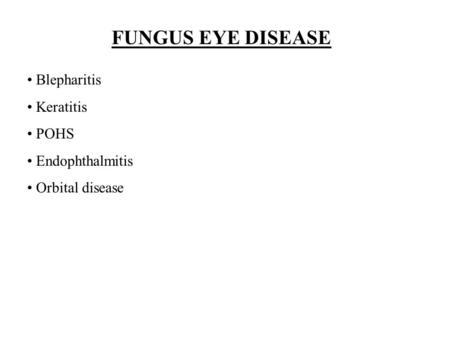 FUNGUS EYE DISEASE Blepharitis Keratitis POHS Endophthalmitis Orbital disease.