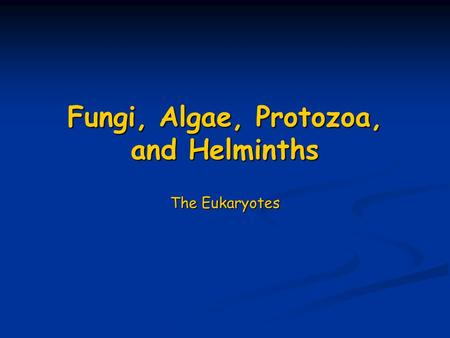 Fungi, Algae, Protozoa, and Helminths