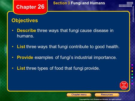 Copyright © by Holt, Rinehart and Winston. All rights reserved. ResourcesChapter menu Section 3 Fungi and Humans Chapter 26 Objectives Describe three ways.