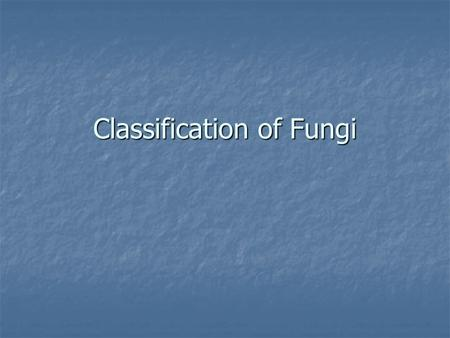 Classification of Fungi. Fungi are more closely related to animals than plants: Animals and fungi have flagellate cells Animals and fungi have flagellate.