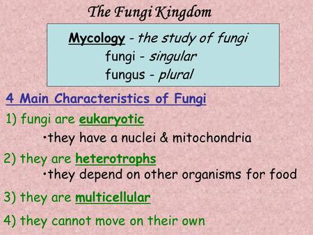 The Fungi Kingdom Mycology - the study of fungi fungi - singular