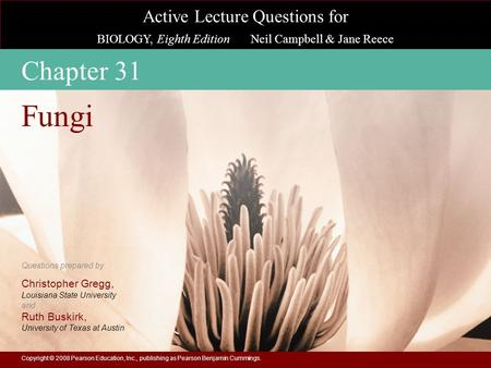 Active Lecture Questions for BIOLOGY, Eighth Edition Neil Campbell & Jane Reece Questions prepared by Christopher Gregg, Louisiana State University and.