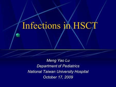 Infections in HSCT Meng Yao Lu Department of Pediatrics National Taiwan University Hospital October 17, 2009.