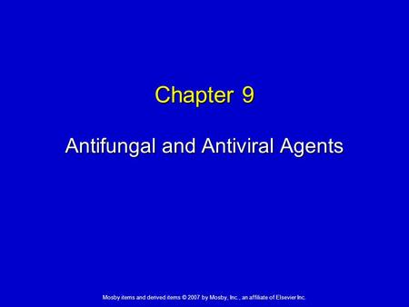 Mosby items and derived items © 2007 by Mosby, Inc., an affiliate of Elsevier Inc. Chapter 9 Antifungal and Antiviral Agents.