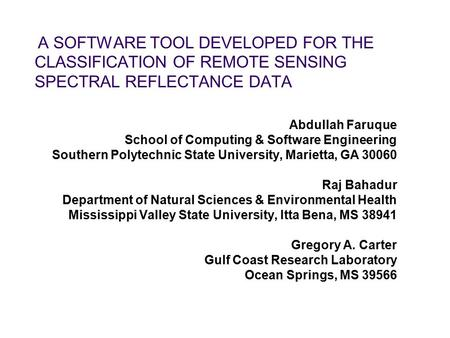 A SOFTWARE TOOL DEVELOPED FOR THE CLASSIFICATION OF REMOTE SENSING SPECTRAL REFLECTANCE DATA Abdullah Faruque School of Computing & Software Engineering.